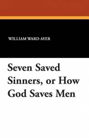 Seven Saved Sinners, or How God Saves Men