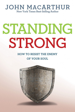 Standing Strong : How To Resist The Enemy Of Your Soul