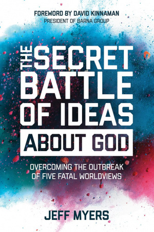 The Secret Battles Of The Ideas About God: Overcoming The Outbreak Of Five Fatal Worldviews