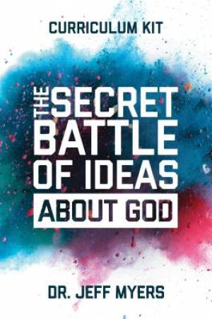 The Secret Battle Of Ideas About God Curriculum Kit:Overcoming The Outbreak Of Five Fatal Worldviews