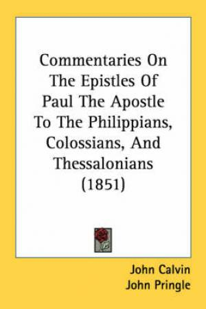 Commentaries On The Epistles Of Paul The Apostle To The Philippians, Colossians, And Thessalonians (1851)