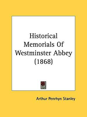 Historical Memorials Of Westminster Abbey (1868)