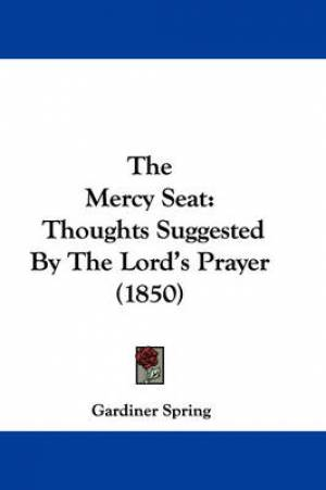 The Mercy Seat: Thoughts Suggested By The Lord's Prayer (1850)
