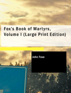 Fox's Book Of Martyrs, Volume I