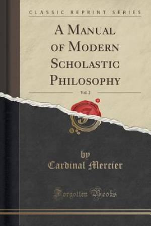 A Manual of Modern Scholastic Philosophy, Vol. 2 (Classic Reprint)