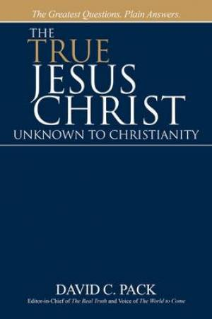 The True Jesus Christ - Unknown to Christianity