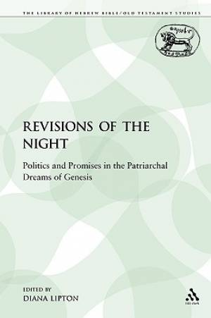 Revisions of the Night: Politics and Promises in the Patriarchal Dreams of Genesis