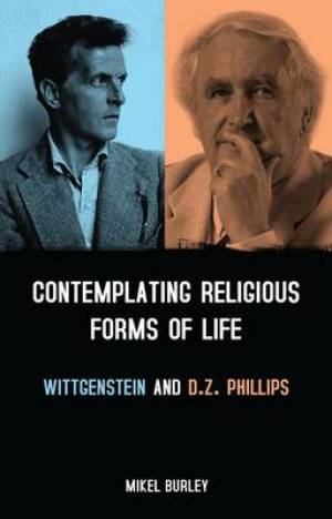 Contemplating Religious Forms of Life: Wittgenstein and D.Z. Phillips