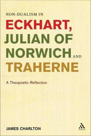 Non-Dualism in Eckhart, Julian of Norwich and Traherne