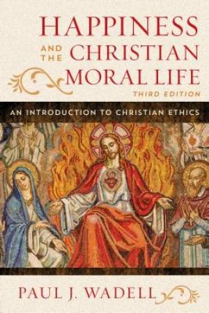 Happiness and the Christian Moral Life