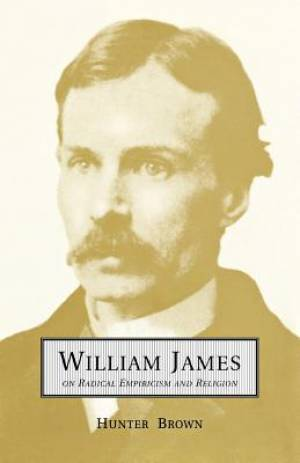 William James on Radical Empiricism and Religion
