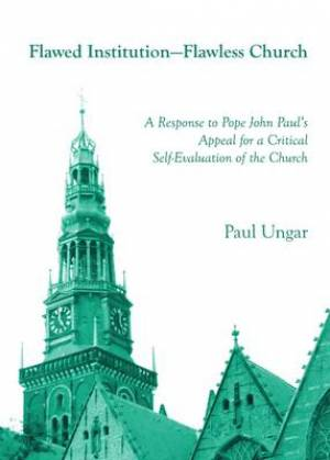 Flawed Institution--Flawless Church: Pope John Paul's Call for a Critical Self-Evaluation of the Church's Past Actions as a New Chance in Evangelization