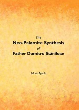 The Neo-Palamite Synthesis of Father Dumitru Staniloae