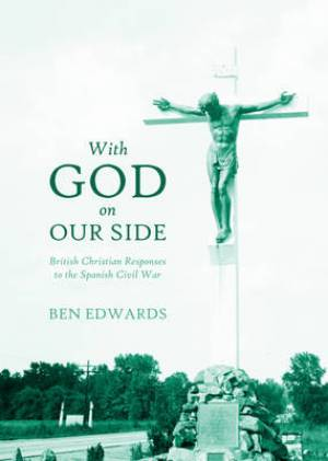 With God on Our Side: British Christian Responses to the Spanish Civil War