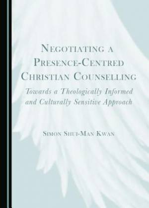 Negotiating a Presence-Centred Christian Counselling