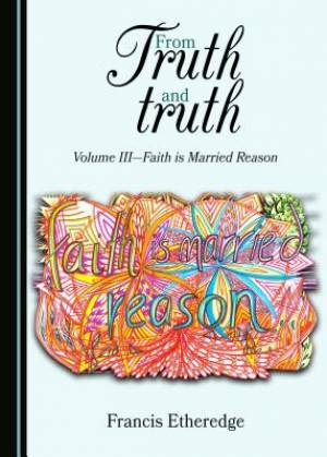 From Truth and Truth Faith is Married Reason