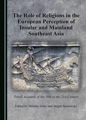 The Role of Religions in the European Perception of Insular and Mainland Southeast Asia
