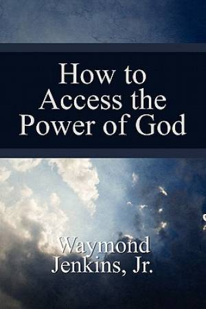 How to Access the Power of God