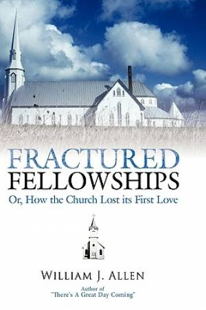 Fractured Fellowships: Or, How the Church Lost Its First Love