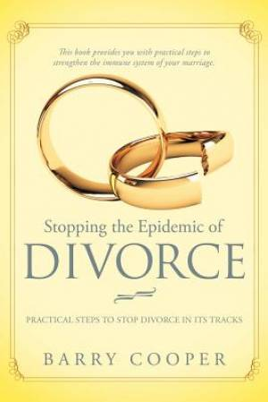 Stopping the Epidemic of Divorce: Tical Steps to Stop Divorce in Its Tracks