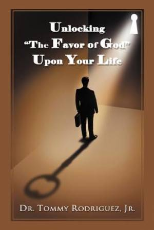 "Unlocking ""The Favor of God"" Upon Your Life"