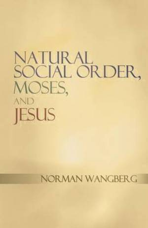 Natural Social Order, Moses, and Jesus