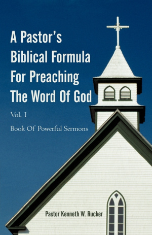 A Pastor's Biblical Formula For Preaching The Word Of God: Book Of Powerful Sermons