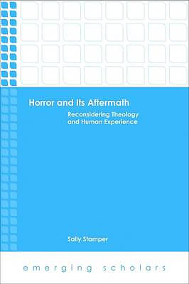 Horror and Its Aftermath: Reconsidering Theology and Human Experience