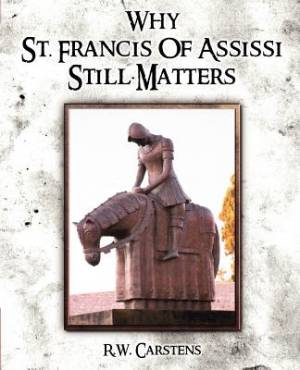 Why St. Francis of Assisi Still Matters
