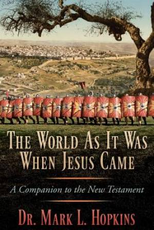 The World As It Was When Jesus Came:  A Companion to the New Testament