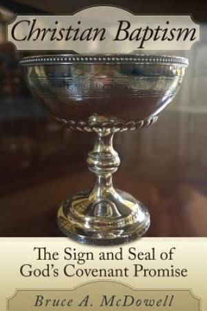 Christian Baptism:  The Sign and Seal of God's Covenant Promise