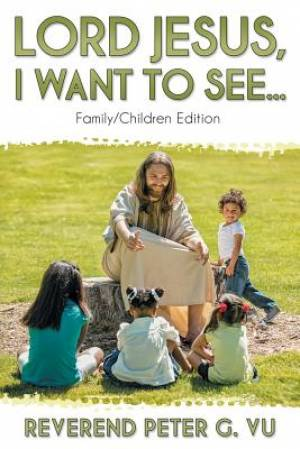 Lord Jesus, I Want To See...: Family/ Children Edition