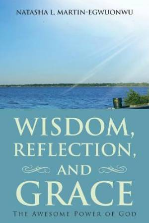 Wisdom, Reflection, and Grace: The Awesome Power of God