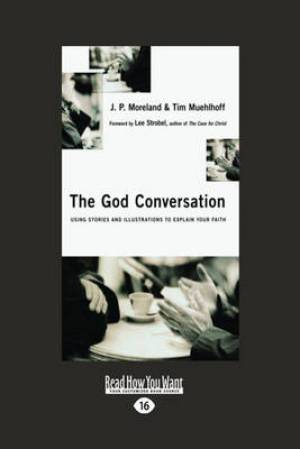 The God Conversation: Using Stories and Illustrations to Explain Your Faith (EasyRead Large Edition)
