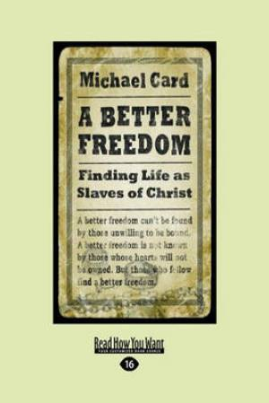 A Better Freedom: Finding Life as Slaves of Christ (EasyRead Large Edition)