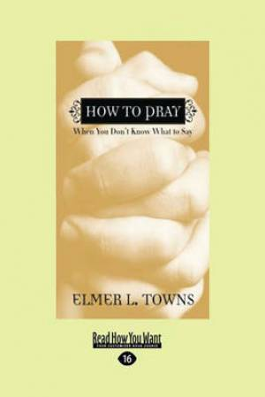 How to Pray: When You Don't Know What to Say (Large Print 16pt)