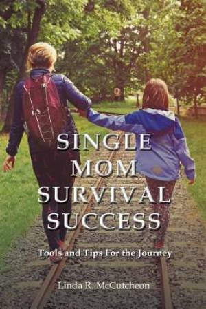 Single Mom Survival Success: Tools and Tips For the Journey