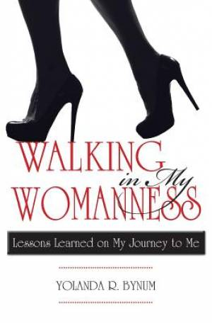 Walking in My Womanness: Lessons Learned on My Journey to Me