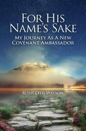 For His Name's Sake: My Journey as a New Covenant Embassador