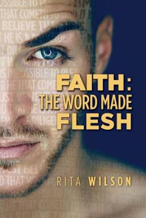 Faith: The Word Made Flesh