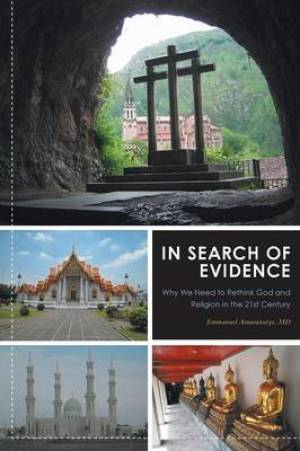 In Search of Evidence - Why We Need to Rethink God and Religion in the 21st Century