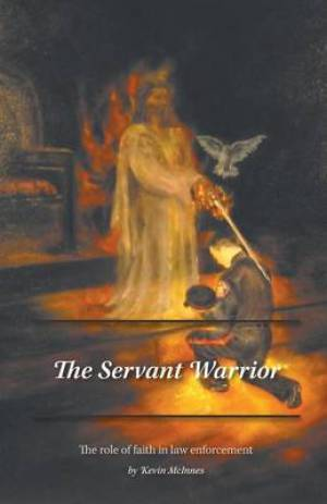 The Servant Warrior - The Role of Faith in Law Enforcement