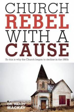 Church Rebel with a Cause - So This Is Why the Church Began to Decline in the 1960s