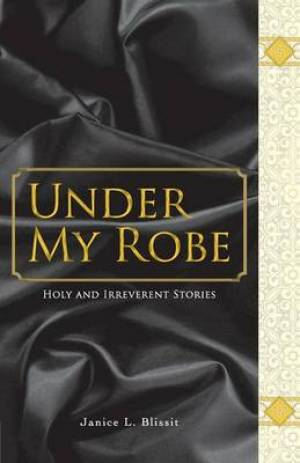 Under My Robe - Holy and Irreverent Stories