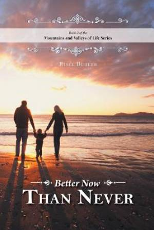 Better Now Than Never - Mountains and Valleys of Life