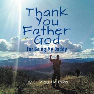 Thank You Father God - For Being My Daddy