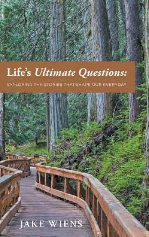 Life's Ultimate Questions: Exploring the Stories that Shape Our Everyday