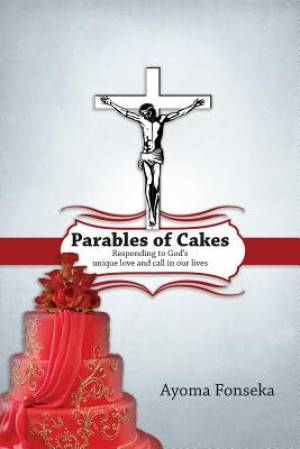Parables of Cakes: Responding to God's unique love and call in our lives