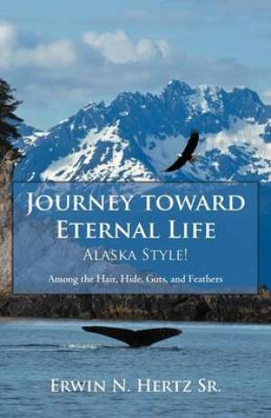 Journey Toward Eternal Life-Alaska Style!