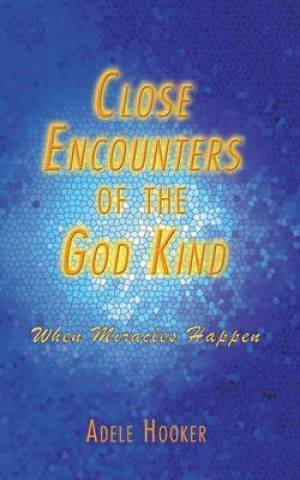 Close Encounters of the God Kind: Then Miracles Happened